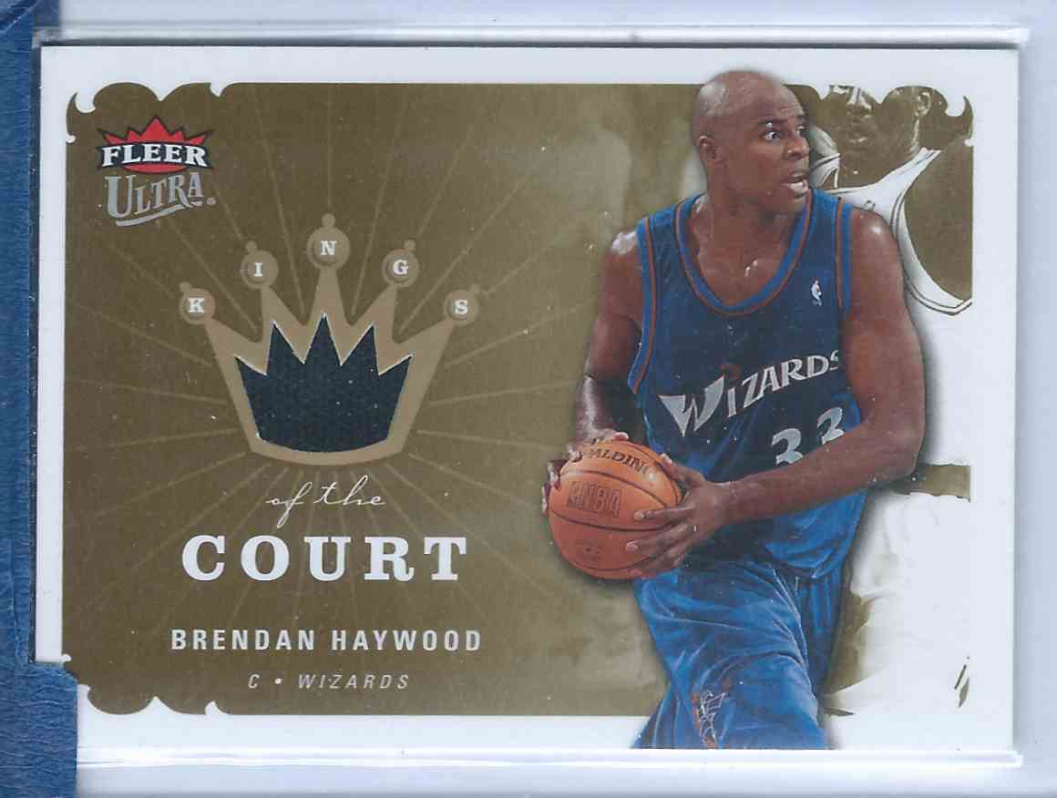 2006-07 Fleer Ultra Kings Of The Court Jerseys Brendan Haywood #KK-BH card front image