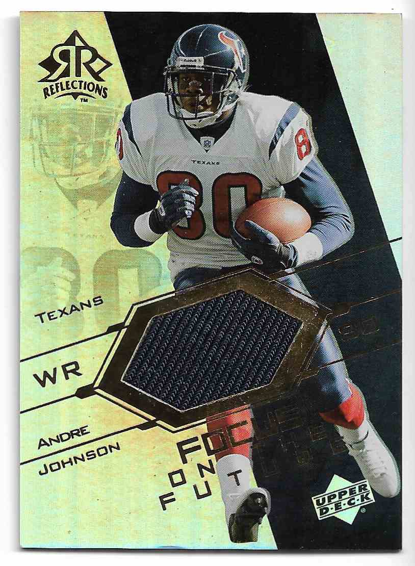 2004 Upper Deck Reflections Andre Johnson #FO-RJ card front image