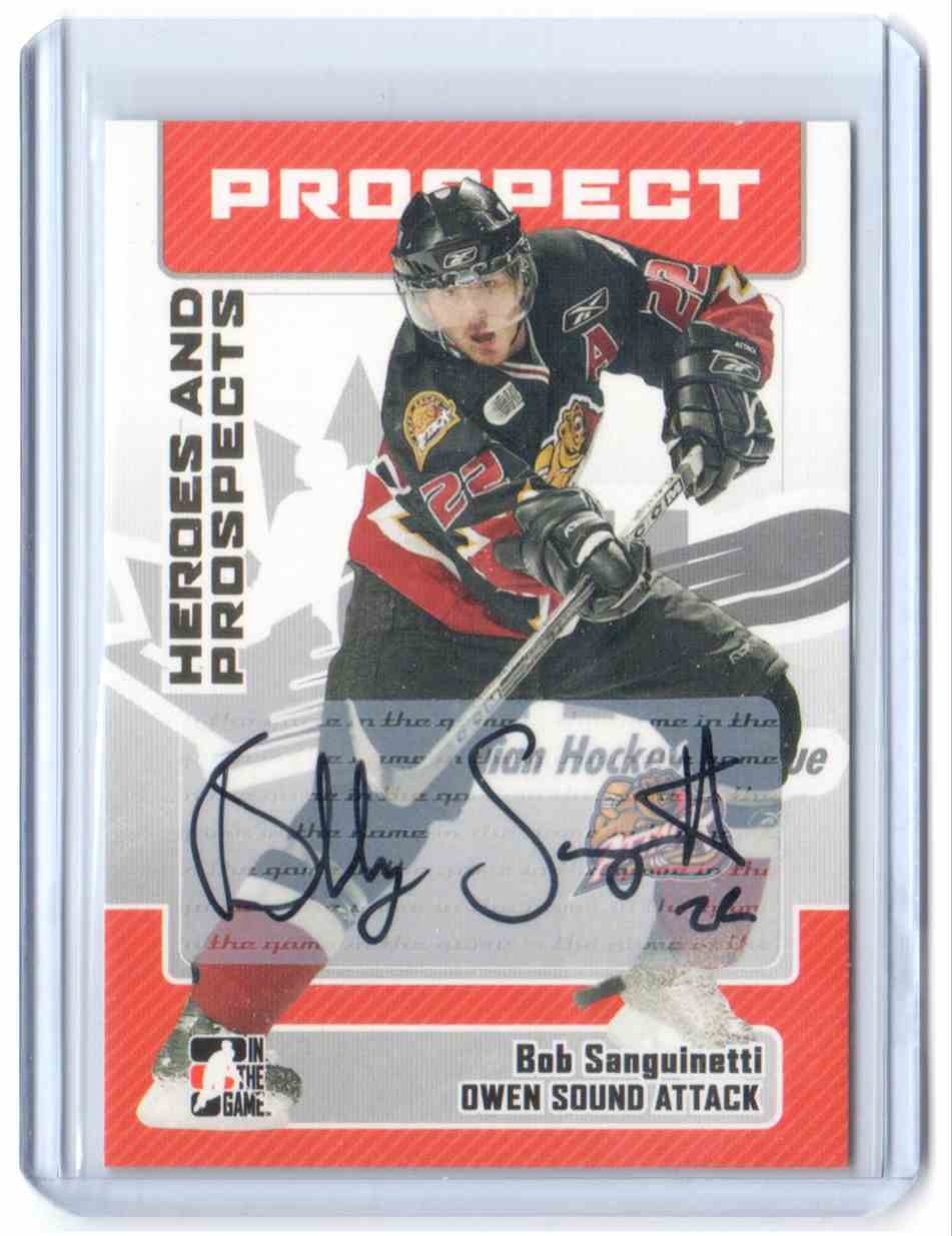 2006-07 In The Game Heroes And Prospects Autographs Bob Sanguinetti #A-BSA card front image