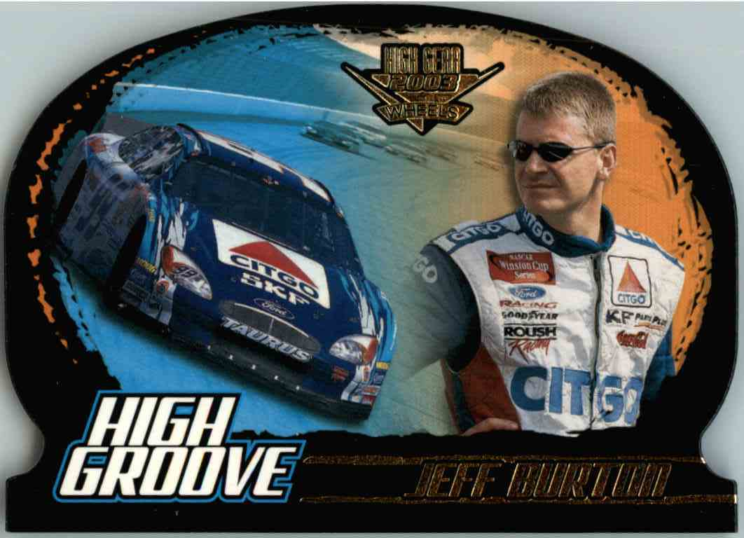 2003 Wheels High Gear High Groove Jeff Burton #HG2 card front image